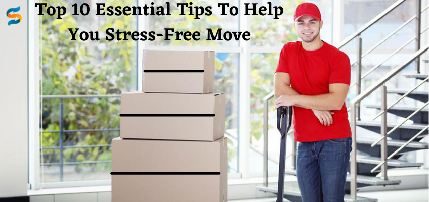 Top 10 Essential Tips To Help You Stress-Free Move